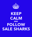 KEEP CALM AND FOLLOW SALE SHARKS - Personalised Poster large