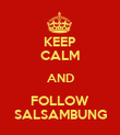 KEEP CALM AND FOLLOW SALSAMBUNG - Personalised Poster large