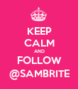 KEEP CALM AND FOLLOW @SAMBRITE - Personalised Poster large