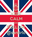 KEEP CALM AND FOLLOW @santirlc - Personalised Poster large