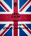 KEEP CALM AND FOLLOW @SaraH_evelyne29 - Personalised Poster large