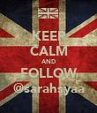 KEEP CALM AND FOLLOW @sarahsyaa - Personalised Poster large