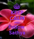 KEEP CALM AND Follow  Sathya - Personalised Poster large