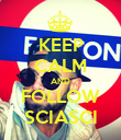KEEP CALM AND FOLLOW SCIASCI - Personalised Poster large