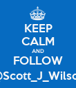 KEEP CALM AND FOLLOW @Scott_J_Wilson - Personalised Poster large