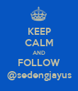 KEEP CALM AND FOLLOW @sedengjayus - Personalised Poster large
