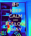 KEEP CALM AND FOLLOW SHAY - Personalised Poster large