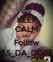 KEEP CALM AND Follow SHES_DA_DOPEST - Personalised Poster large