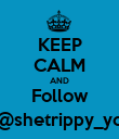 KEEP CALM AND Follow @shetrippy_yo - Personalised Poster large
