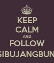 KEEP CALM AND FOLLOW @SIBUJANGBUNTU - Personalised Poster large