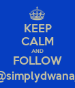 KEEP CALM AND FOLLOW @simplydwana_ - Personalised Poster large
