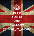 KEEP CALM AND FOLLOW @Sinar_M_Asyifa - Personalised Poster large
