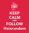 KEEP CALM AND FOLLOW @sixrandom - Personalised Poster large