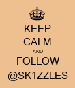 KEEP CALM AND FOLLOW @SK1ZZLES - Personalised Poster large