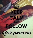 KEEP CALM AND FOLLOW @skyescusa - Personalised Poster large