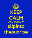 KEEP CALM AND FOLLOW slipinto thesunrise - Personalised Poster large