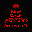 KEEP CALM AND FOLLOW @SOC4REP ON TWITTER - Personalised Poster large