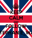 KEEP CALM AND FOLLOW @STEPHANIE_WASD - Personalised Poster large