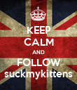 KEEP CALM AND FOLLOW suckmykittens - Personalised Poster large