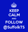 KEEP CALM AND FOLLOW @SuffolkTS - Personalised Poster large