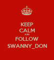 KEEP CALM AND FOLLOW SWANNY_DON - Personalised Poster large