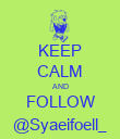 KEEP CALM AND FOLLOW @Syaeifoell_ - Personalised Poster large
