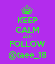 KEEP CALM AND FOLLOW @taee_18 - Personalised Poster large