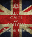 KEEP CALM AND FOLLOW @tasha_kamilia - Personalised Poster large