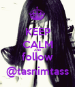 KEEP CALM AND follow @tasnimtass - Personalised Poster large