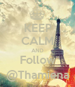 KEEP CALM AND Follow @Thamiena - Personalised Poster large