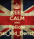KEEP CALM AND Follow That_Kid_Dench_ - Personalised Poster large