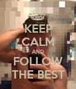 KEEP CALM AND FOLLOW THE BEST - Personalised Poster small