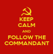 KEEP CALM AND FOLLOW THE COMMANDANT - Personalised Poster large