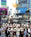 KEEP CALM AND FOLLOW THE CROWD - Personalised Poster large