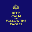 KEEP CALM AND FOLLOW THE EAGLES - Personalised Poster large