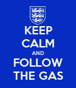 KEEP CALM AND FOLLOW THE GAS - Personalised Poster large