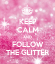 KEEP CALM AND FOLLOW THE GLITTER - Personalised Poster large