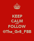 KEEP CALM AND FOLLOW @The_Gr8_FBB - Personalised Poster large