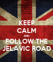 KEEP CALM AND FOLLOW THE JELAVIC ROAD - Personalised Poster large
