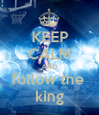 KEEP CALM AND follow the  king - Personalised Poster large