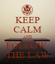 KEEP CALM AND FOLLOW  THE LAW - Personalised Poster large