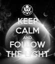 KEEP CALM AND FOLLOW THE LIGHT - Personalised Poster large