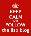 KEEP CALM AND FOLLOW the lisp blog - Personalised Poster large