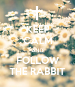 KEEP CALM AND FOLLOW THE RABBIT - Personalised Poster large
