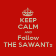 KEEP CALM AND Follow THE SAWANTs - Personalised Poster large