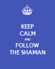 KEEP CALM AND FOLLOW THE SHAMAN - Personalised Poster large