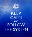 KEEP CALM AND FOLLOW THE SYSTEM - Personalised Poster large