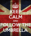 KEEP CALM AND FOLLOW THE UMBRELLA - Personalised Poster large