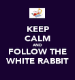 KEEP CALM AND FOLLOW THE WHITE RABBIT - Personalised Poster large