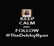 KEEP CALM AND  FOLLOW @TheDebbyRyan - Personalised Poster large